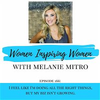 Episode 166: I Feel Like I'm Doing All The Right Things, But My Biz Isn't Growing