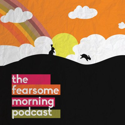 The Fearsome Morning Podcast