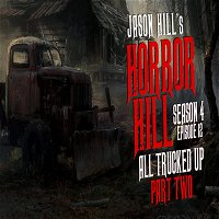 """S4E12 – """"All Trucked Up (Part 2)"""" – Horror Hill"""