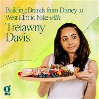 Building Brands from Disney to West Elm to Nike with Trelawny Davis