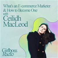 What's an E-commerce Marketer & How to Become One with Ceilidh MacLeod