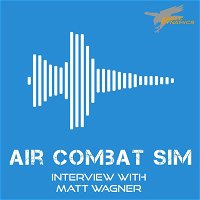 Air Combat Sim Podcast - Episode #13: Interview with Matt Wagner