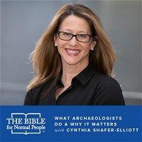 BONUS Episode: Cynthia Shafer-Elliott - What Archaeologists Do & Why it Matters