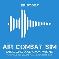 Air Combat Sim Podcast - Episode #7 DCS Missions and Campaigns - Part 2