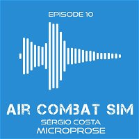 Air Combat Sim Podcast - Episode #10: Sergio Costa MICROPROSE