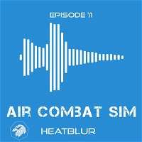 Air Combat Sim Podcast - Episode #11:  Heatblur