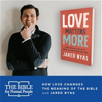 Episode 138: Pete & Jared - How Love Changes the Meaning of the Bible