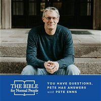 Episode 139: Pete Enns - You Have Questions, Pete Has Answers