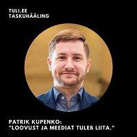 "TULI taskuhääling. Patrik Kupenko: ""Loovust ja meediat tuleb liita"""