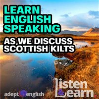 Learn English Speaking As We Discuss Scottish Kilts Ep 380