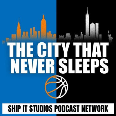The City That Never Sleeps- A New York Knicks and Brooklyn Nets Podcast