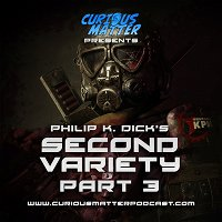 Episode 06 - Philip K. Dick's Second Variety Part 3