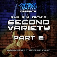 Episode 05 - Philip K. Dick's Second Variety Part 2