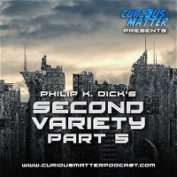 Episode 08 - Philip K. Dick's Second Variety Part 5