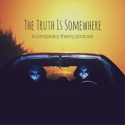 The Truth Is Somewhere: A Conspiracy Theory Podcast
