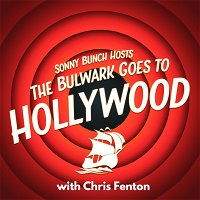 The Bulwark Goes to Hollywood with Chris Fenton