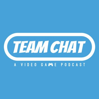 Team Chat Podcast: A Video Game Podcast