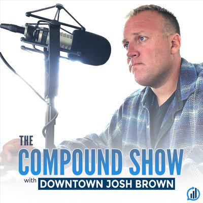 The Compound Show with Downtown Josh Brown