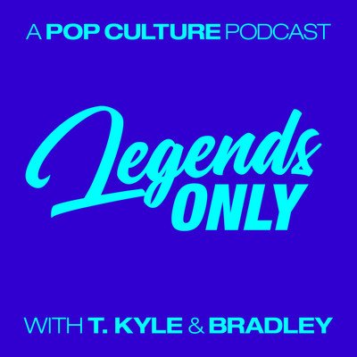 Legends Only - A Pop Culture Podcast