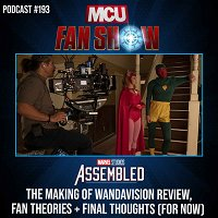 #193 Marvel Studios' Assembled review, fan theories & final thoughts