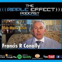 The Ripple Effect Podcast #280 (Francis R. Conolly | JFK to 911 to Epstein: Everything Is A Rich Man's Trick)