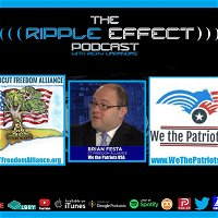 Episode 288: The Ripple Effect Podcast (Brian Festa | Co-Founder of CT Freedom Alliance & We The Patriots USA)
