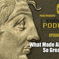 CoinWeek Podcast #140: What Made Alexander Great?