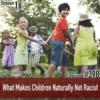 TLP 398: What Makes Children Naturally Not Racist