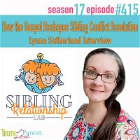 Episode 415: How the Gospel Reshapes Sibling Conflict Resolution | Lynna Sutherland Interview