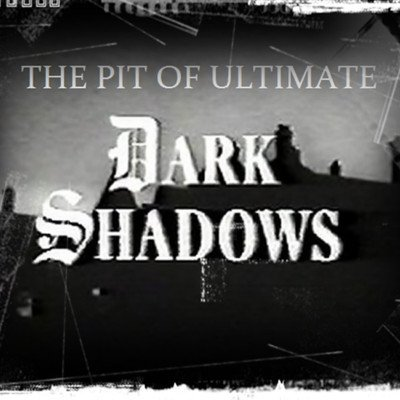 The Pit of Ultimate Dark Shadows podcast