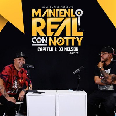 Mantenlo Real Con Notty S1 E1: DJ Nelson (Part 1)