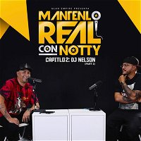 Mantenlo Real Con Notty S1 E2: DJ Nelson (Part 2)