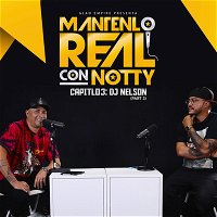 Mantenlo Real Con Notty S1 | E3: DJ Nelson (Part 3)