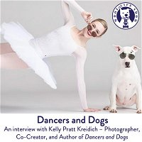 Dancers and Dogs - An interview with Kelly Pratt Kreidich – Photographer, Co-Creator, and Author of Dancers and Dogs