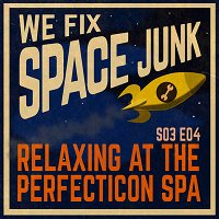 S03E04 - Relaxing at The Perfecticon Spa