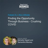72: Finding the Opportunity Through Business - Crushing COVID With Michelle Oppelt and Samantha Mooney