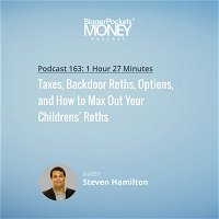 163: Taxes, Backdoor Roths, Options, and How to Max Out Your Childrens' Roths with Steven Hamilton
