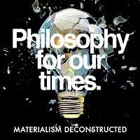 Materialism Deconstructed  Bernardo Kastrup, Nancy Cartwright, Peter Atkins