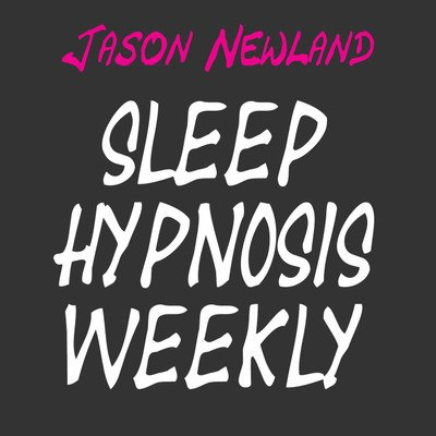 Sleep Hypnosis Weekly - Jason Newland