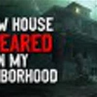 """A New House Appeared in the Neighborhood"" Creepypasta"