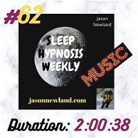 "Sleep Hypnosis Weekly #62 ""NOTHING MATTERS WHEN YOU RELAX DEEPLY"" (Jason Newland) (3rd January 2021) with MUSIC"