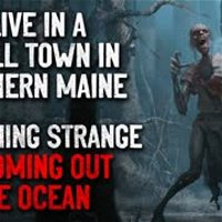 """""""I live in a small town in Northern Maine. Something strange is coming out the ocean"""" Creepypasta"""