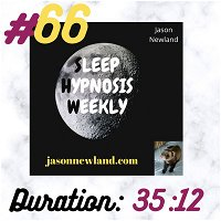 "Sleep Hypnosis Weekly #66 ""COMFORT, SAFETY & LOVE"" (Jason Newland) (10th February 2021)"