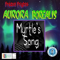 "Frozen Frights: Aurora Borealis ""Myrtle's Song"""