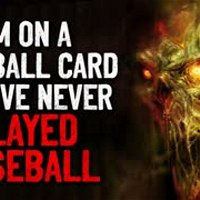 """I'm on a baseball card, but I've never played baseball"" Crepypasta"