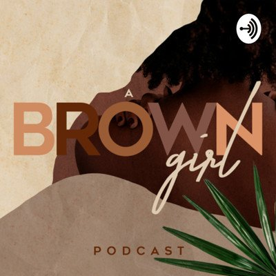 A Brown Girl Podcast