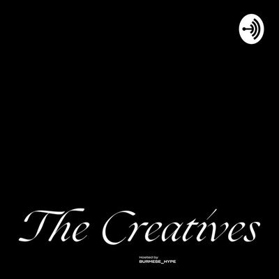 The Creatives - Hosted By BurmeseHype