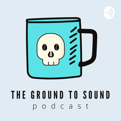 The Ground to Sound Podcast