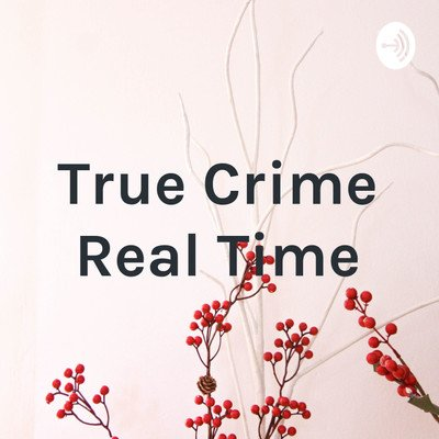 True Crime Real Time