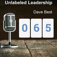 065: Dave Best Cracks Three Traditional Leadership Assumptions